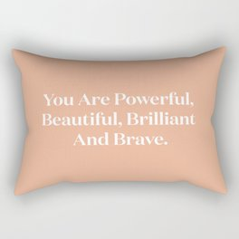 You Are Powerful, Beautiful, Brilliant And Brave Rectangular Pillow