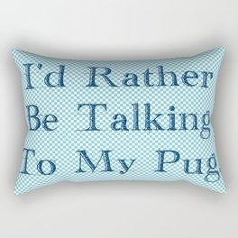 I'd Rather Be Talking To My Pug Rectangular Pillow