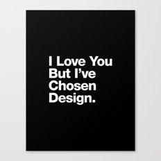 I Love You But I've Chosen Design Canvas Print