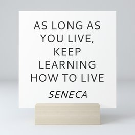 KEEP LEARNING HOW TO LIVE - SENECA stoic quote Mini Art Print