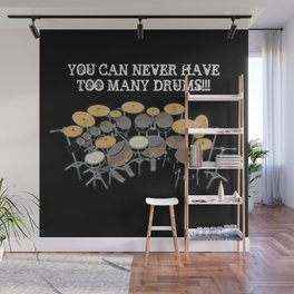 You Can Never Have Too Many Drums! Wall Mural