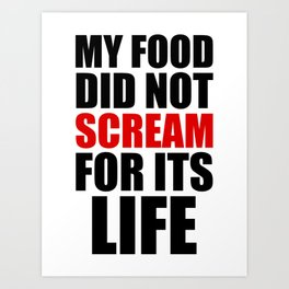 My Food Did Not Scream For Its Life Art Print