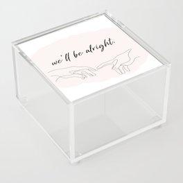 we'll be alright  Acrylic Box