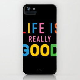 Life Is Really Good iPhone Case