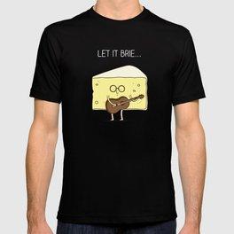 Let it brie... T-shirt
