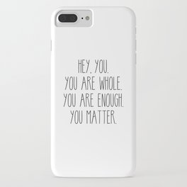 You Are Whole, You Are Enough, You Matter iPhone Case