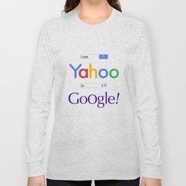 I use Yahoo to Google Long Sleeve T-shirt