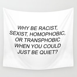 why be racis, sexist, homophobic, transphobic Wall Tapestry