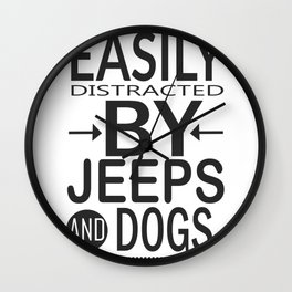 Easily distracted by Jeeps and Dogs Wall Clock