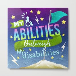 My Abilities Outweigh My Disabilities Metal Print