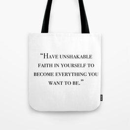 Have unshakable faith in yourself quote Tote Bag