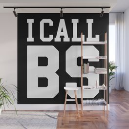 I Call BS Funny Quote Wall Mural