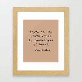 THERE IS NO CHARM EQUAL TO TENDERNESS OF HEART. Framed Art Print