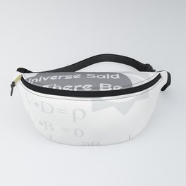 Funny Maxwells Equations - Universe Said Let There Be Light Fanny Pack