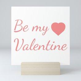 Be my valentine Mini Art Print