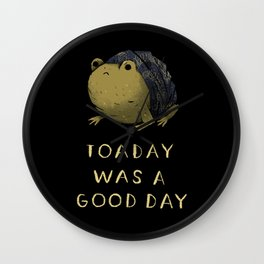 toaday was a good day Wall Clock