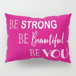Be Strong, Be Beautiful, Be You - Pink and White Pillow Sham