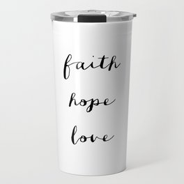 FAITH HOPE LOVE - B & W Travel Mug