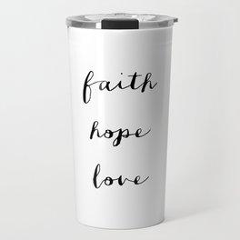 FAITH HOPE LOVE - B & W Travel Mug