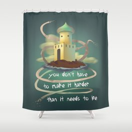 You don't have to make it harder than it need to be Shower Curtain