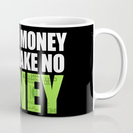"""Scared money don't make no money"" Coffee Mug"
