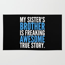 MY SISTER'S BROTHER IS FREAKING AWESOME TRUE STORY (Black) Rug