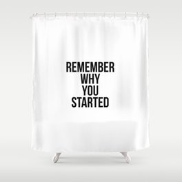 Remember why you started Shower Curtain