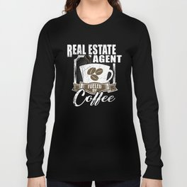 Real Estate Agent Fueled By Coffee Long Sleeve T-shirt