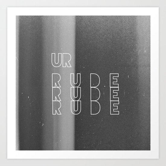 Ur Rude Art Print