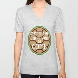 Sorry I'm Late I Didn't Want To Come Unisex V-Neck