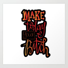 make today your bitch Art Print