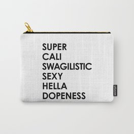 SUPER CALI SWAGILISTIC SEXY HELLA DOPENESS Carry-All Pouch