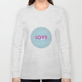 Go Out And Love Someone Long Sleeve T-shirt