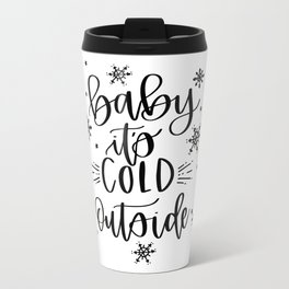 baby it's cold outside II Metal Travel Mug