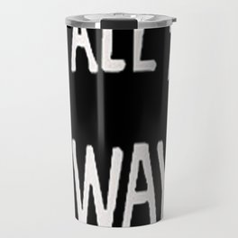 GO ALL THE aWAY Travel Mug