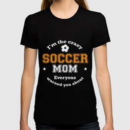 I'm The Crazy Soccer Mom Everyone Warned You About Funny Sport Mommy Shirt T-shirt