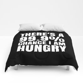 THERE'S A 99.9% PERCENT CHANCE I AM HUNGRY (Black & White) Comforters