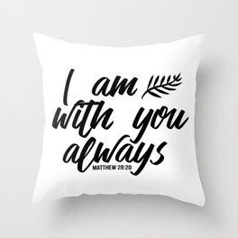Bible verse Matthew 28:20 I am with you always black & white Throw Pillow