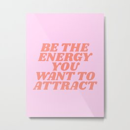 be the energy you want to attract Metal Print