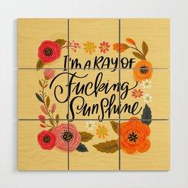 Pretty Swe*ry: I'm a Ray of Fucking Sunshine Wood Wall Art