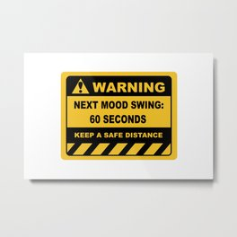 Human Warning Label NEXT MOOD SWING 60 SECONDS KEEP A SAFE DISTANCE Sayings Sarcasm Humor Quotes Metal Print