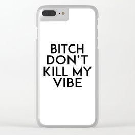 GIRLS ROOM DECOR, Bitch Don't Kill My Vibe,Modern Art,Humorous Quote,Funny Gift,Printable Art,Girly Clear iPhone Case