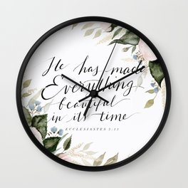 """He has made Everything beautiful in its time"" Wall Clock"