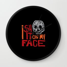 I shit on my face Wall Clock