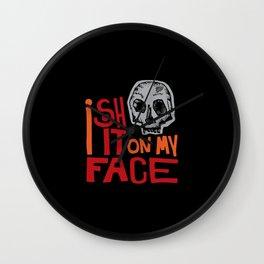 I shit on my face Wall Clock