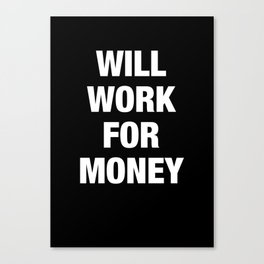 Will Work for Money Canvas Print