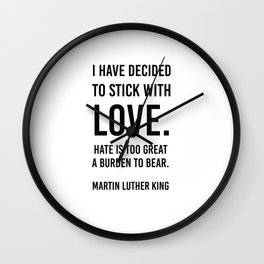 I have decided to stick with love - Martin Luther King Wall Clock