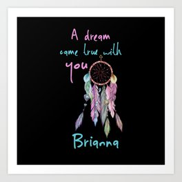 A dream came true with you Brianna dreamcatcher Art Print