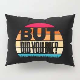 But Did You Die Funny Meme Motivational Pillow Sham