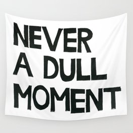 Never A Dull Moment  Wall Tapestry